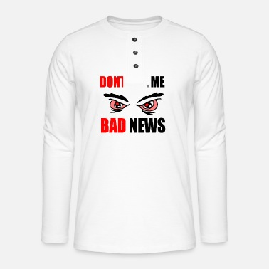 dont tell me bad news - Henley long-sleeved shirt