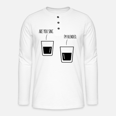 Whiskey Are you single? No, I'm blended. Whisky Whiskey - Henley Langarmshirt