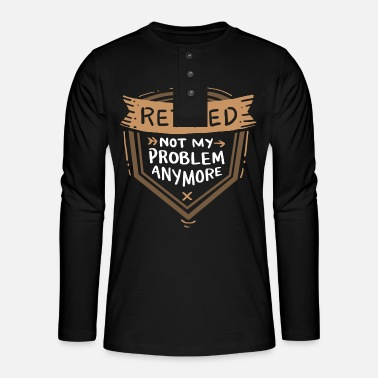Problem Ruhestand - Retired Not My Problem Anymore - Henley Langarmshirt