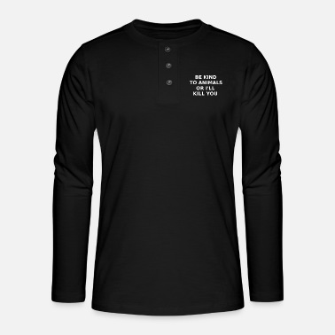 be kind to animals or i ll kill youwhite - Henley Langarmshirt