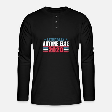 Politics Funny anti-Trump literally everyone else - Henley long-sleeved shirt