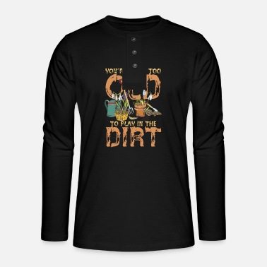 You're Never Too Old To Play In The Dirt - Henley Langarmshirt