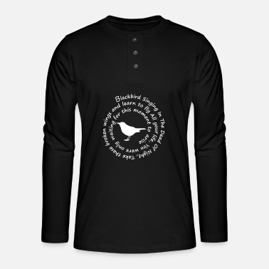 Blackbird singing in the dead of night Take these - Henley long-sleeved shirt