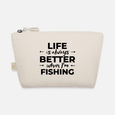 Yourself Life is always better when I'm playing fishing - The Wee Pouch