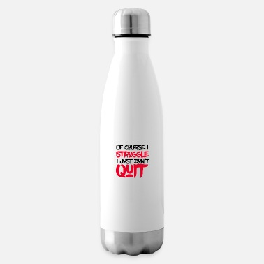 Don't quit - Insulated Water Bottle