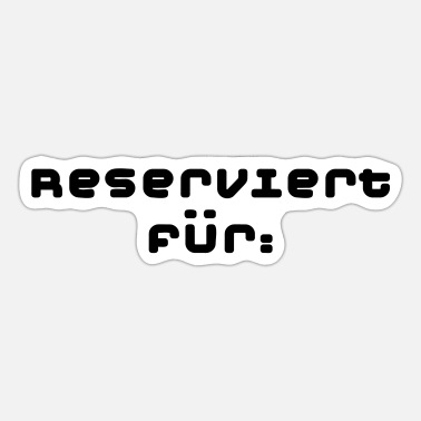 Reserve Reserved for: - Sticker