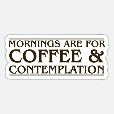 Contemplation Mornings Are For Coffee and Contemplation - Sticker