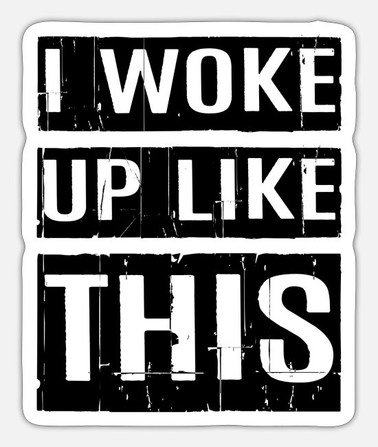 Bed Stickers - I WOKE UP LIKE THIS - Sticker white mat