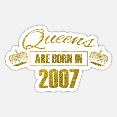Königin queens are born in 2007 - Geburtstag Koenigin Gold - Sticker