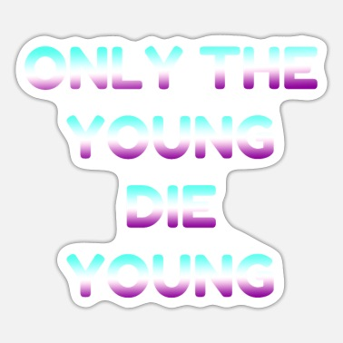 Young Only The Young The Young Motto - Sticker