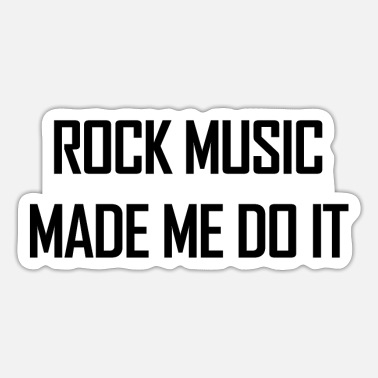 Rock Music Rock Music Made Me Do It. Rock Music Fan.Love Rock - Sticker