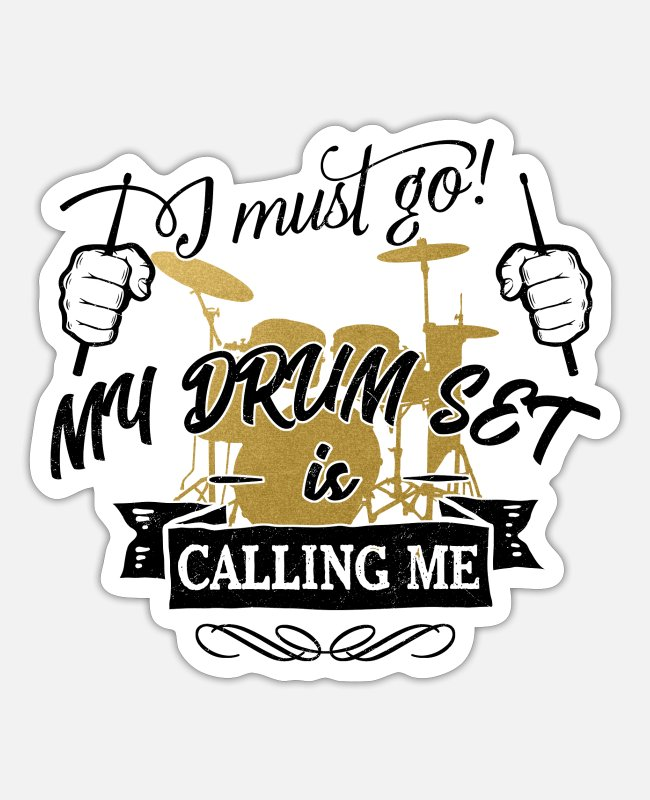 Style Of Music Stickers - i must go my drum set is calling me - drums - Sticker white mat