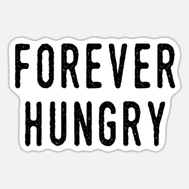 Hungry Always hungry - Forever hungry - Sticker