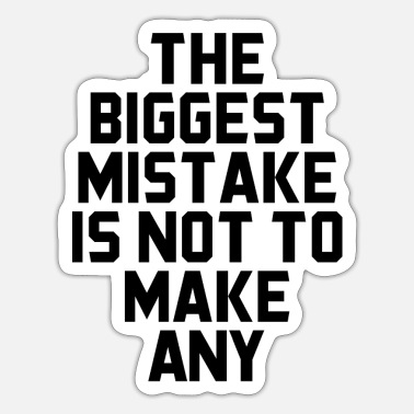 Make A Present The biggest mistake is not to make a present - Sticker