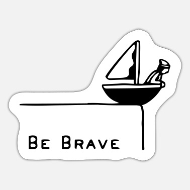 Brave Be brave! Be Brave! - Sticker