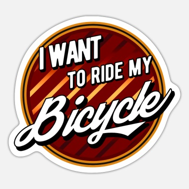 Bicycle Fahrrad I want to ride my bicycle Spruch - Sticker
