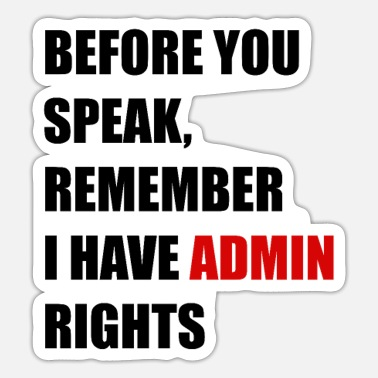 Administrator Before You Speak, Remember I Have Admin Rights - Sticker