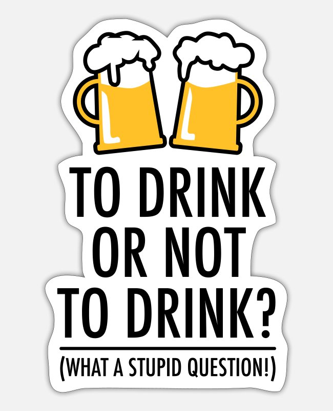 Ascension Stickers - 41 To drink or not to drink Humor Say funny - Sticker white mat