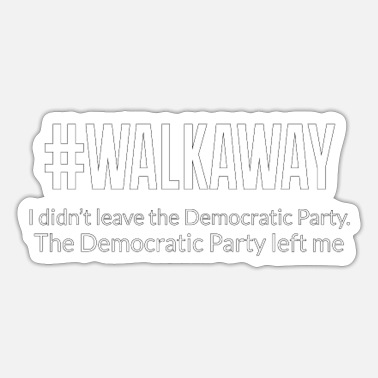 Demokrat Walkaway-demokrater forlod mig - Sticker