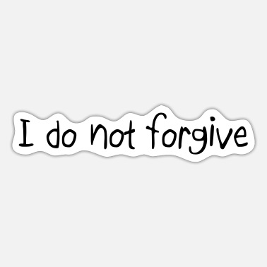 We Do Not Forgive Quote - Sticker