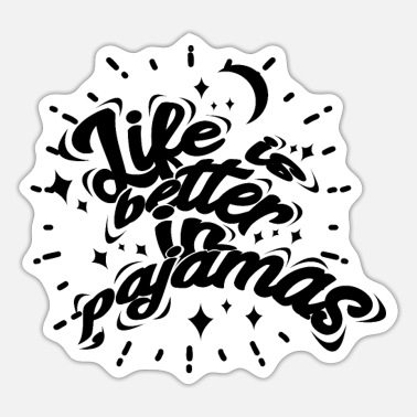 Bed Underwear Life is better in pajamas - Sticker