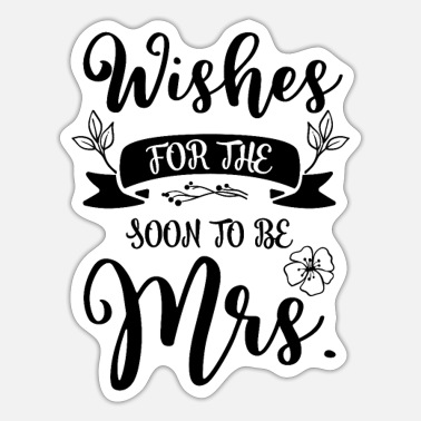 Soon Mrs Wishes For The Soon To Be Mrs - Sticker