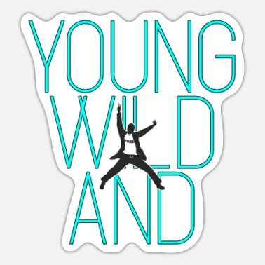 Young Young and wild ... Young wild and - Sticker