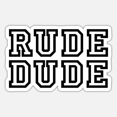 Rude Rude Dude - Sticker