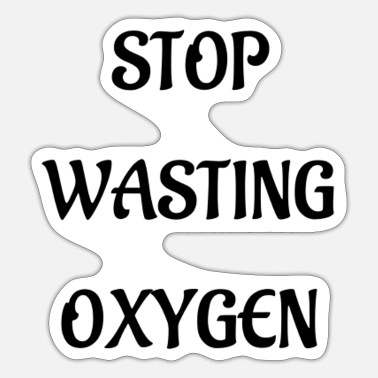Enviromental Air Gift Funny Sayings Stop Humor Oxygen - Sticker