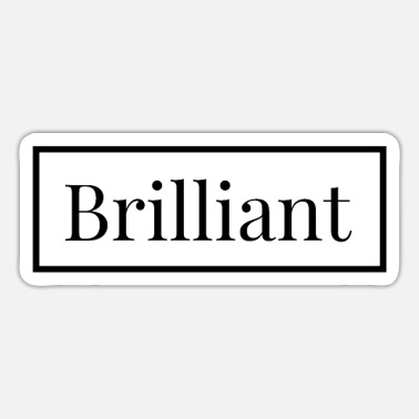 Brilliant brilliant - Sticker