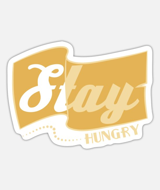 "Trendy Stickers - ""Stay Hungry"" with this tee! Makes a cute and - Sticker white mat"