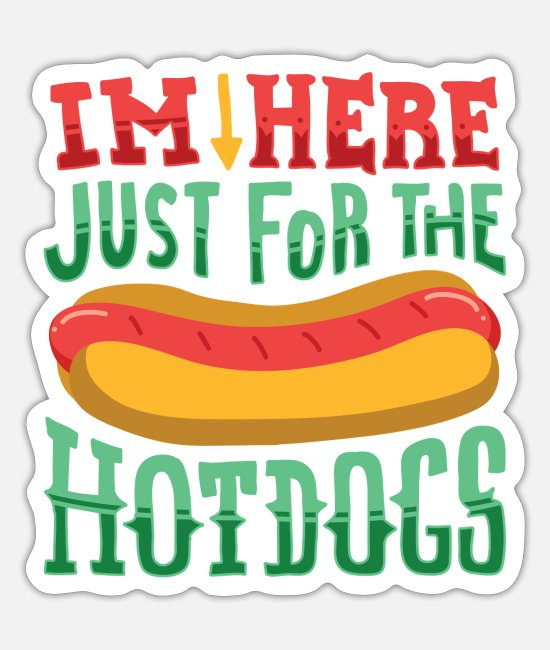 Ich bin nur wegen der Hotdogs hier - Lustige Sticker