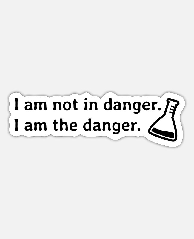 Drugs Stickers - I am not in danger. I am the danger. - Sticker white matte