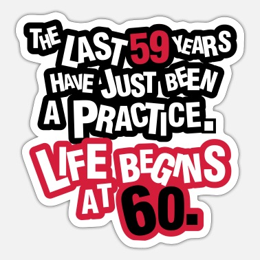 Bursdag The last 59 years have just been a practice. 60! - Sticker