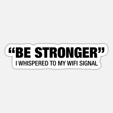 Stronger Be Stronger.... - Sticker