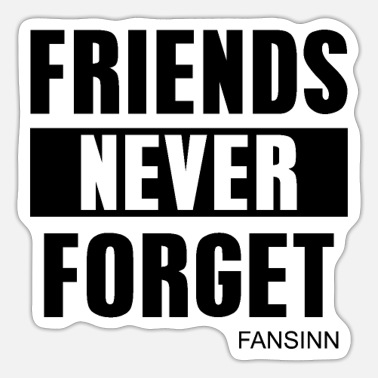 Never Forget FRIENDS NEVER FORGET - Sticker