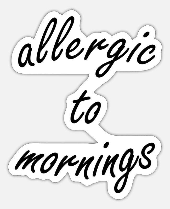 Opposite Stickers - Allergic to the morning | T-shirt - Sticker white mat