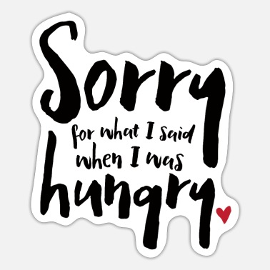 Sorry For What I Said When I Was Hungry - Sticker