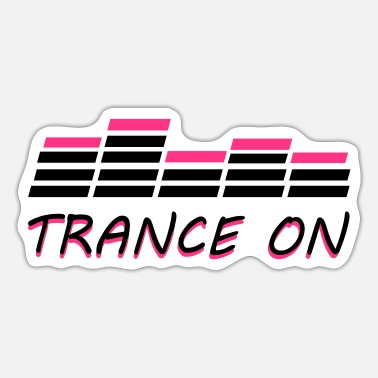 Trance Music Trance On - Sticker