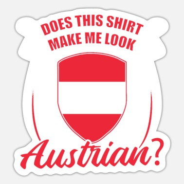 Austrian Heritage Does this shirt make me Austrian? - Sticker