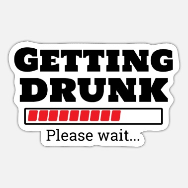 Get Drunk getting drunk - Sticker