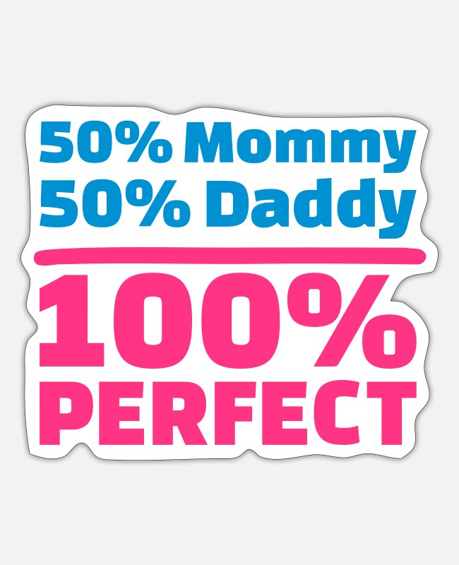 Pregnancy Stickers - 50% Mommy 50% Daddy 100% Perfect - Sticker white mat