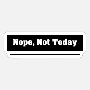 Nope Not Today Nope, Not Today / Nope Not Today - black and white - Sticker
