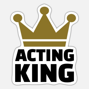 Acting Acting King - Sticker