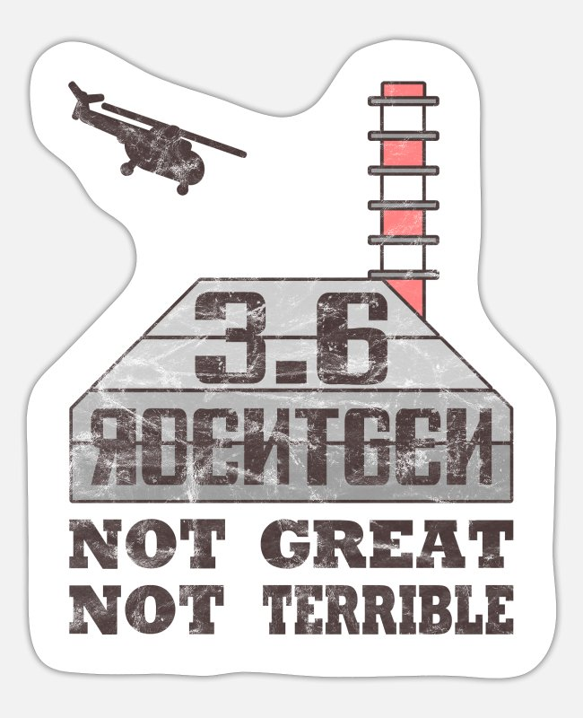 Chernobyl Stickers - 3 6 ROENTGEN POWER PLANT AKW Not Great Not Terrible - Sticker white mat
