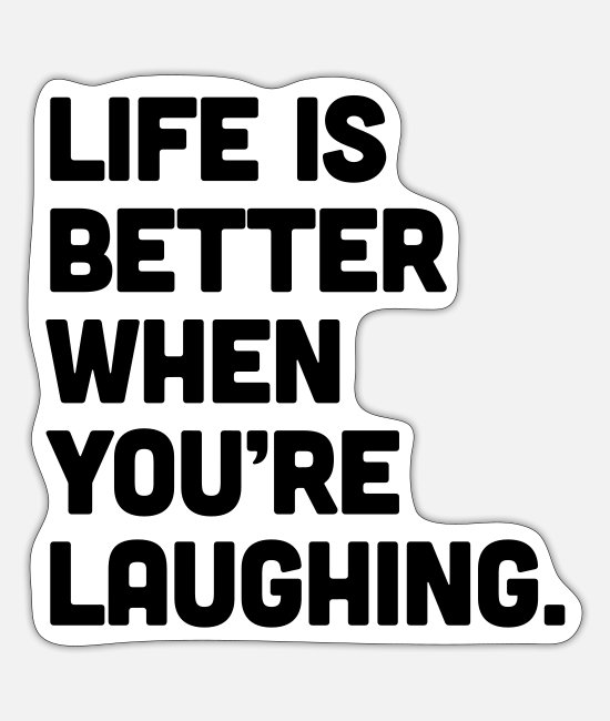 Quote Stickers - When You're Laughing Quote - Sticker white mat
