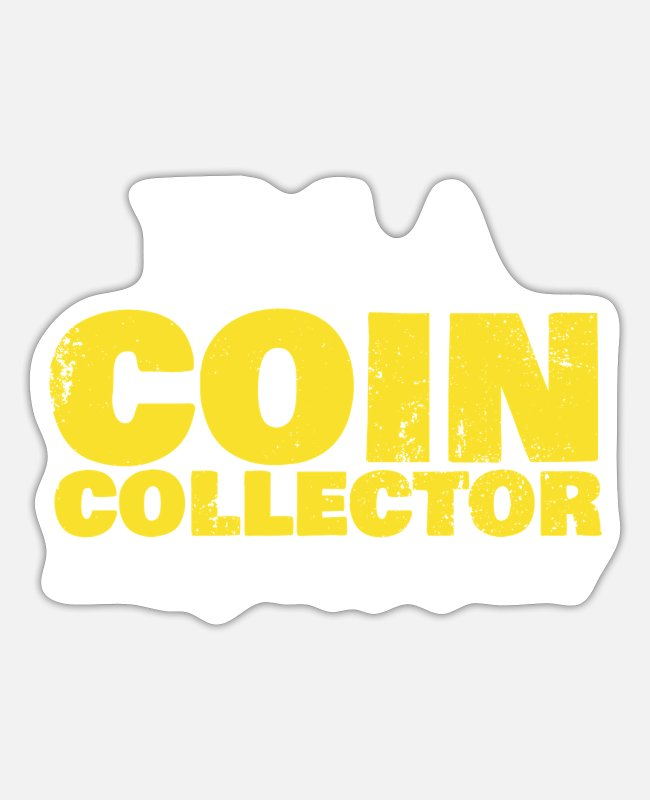 Gold Stickers - Coin collector saying - Sticker white mat