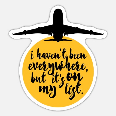 Haven't Been Everywhere Quote - Sticker