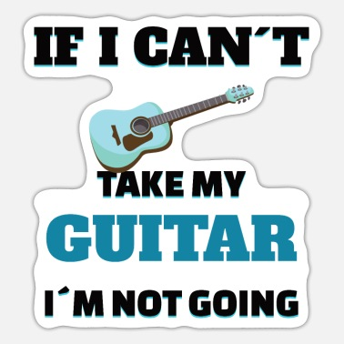 Guitar Dude If I Can not Take My Guitar - Sticker