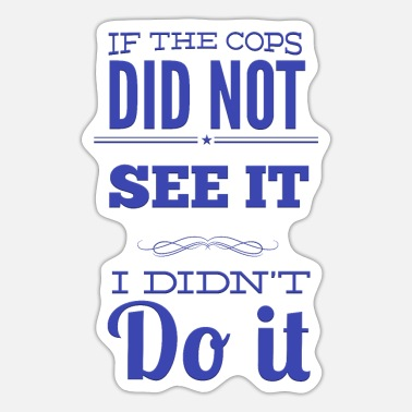 Motivationalquotes If The Cops Did Not See It - Sticker
